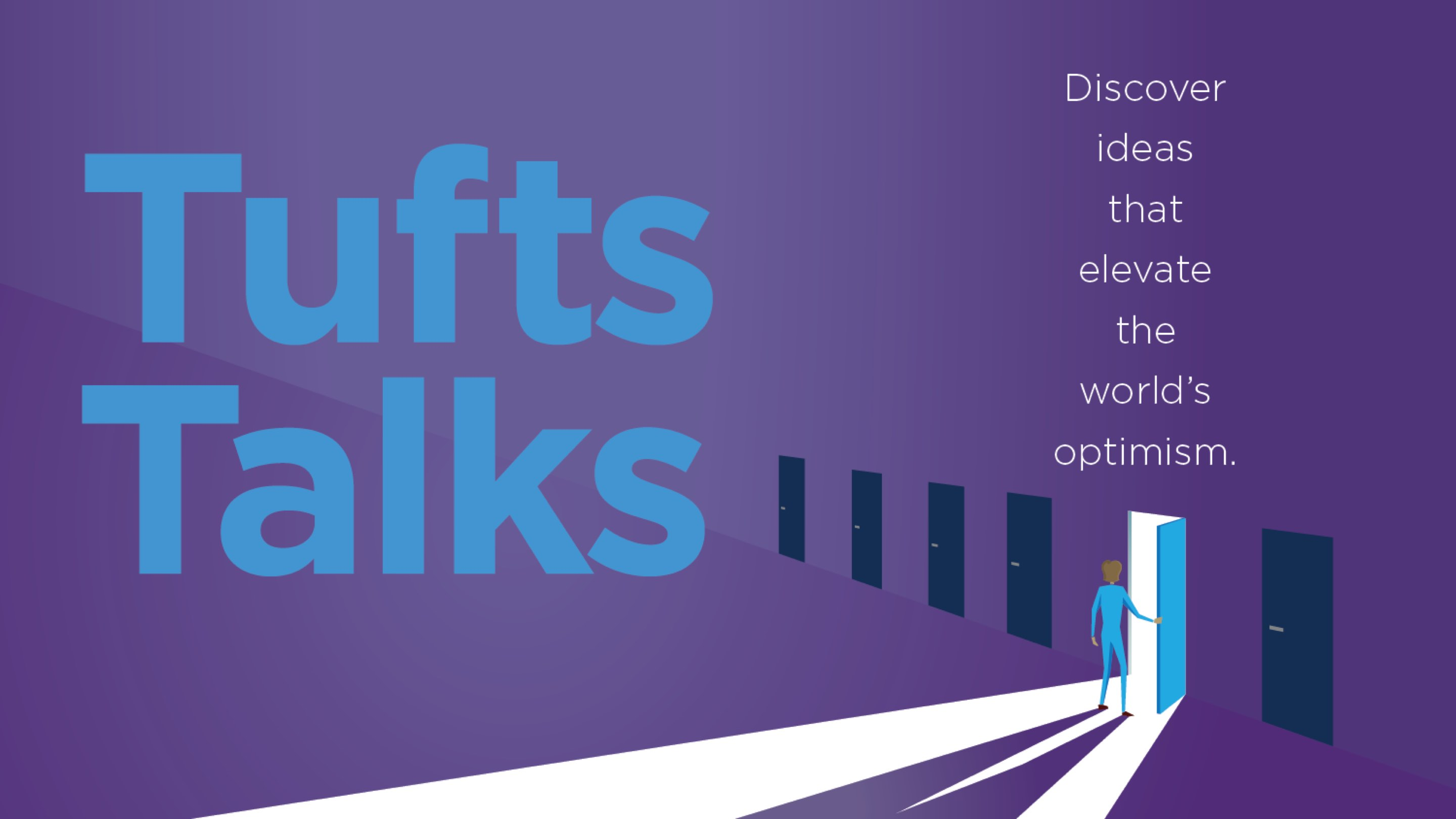 Tufts Talks - Discover ideas that elevate the world's optimism.